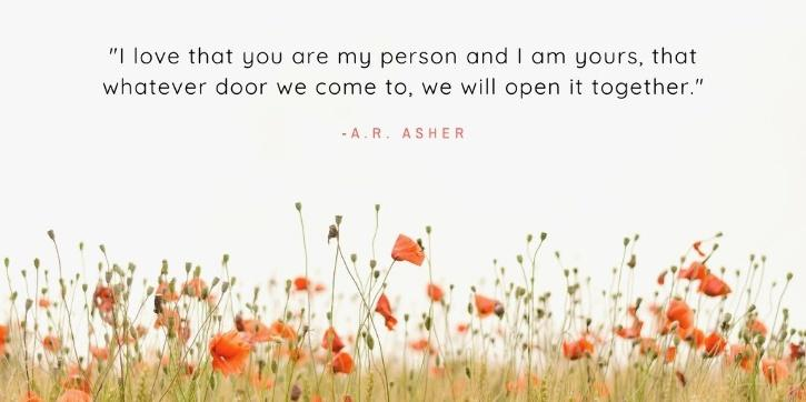 I love that you are my person and I am yours, that whatever door we come to, we will open it together