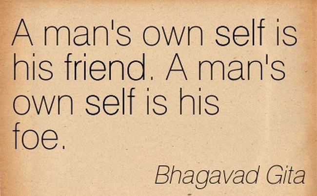 Who is man's best friend and foe according to Bhagavad Gita?