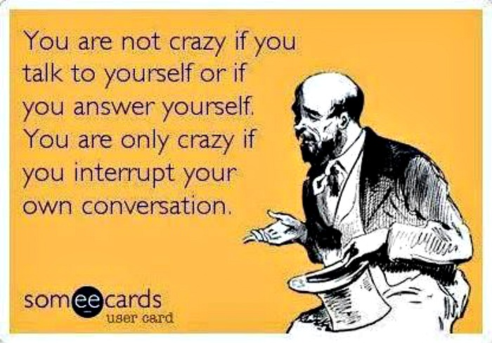 People Who Talk To Themselves Aren T Crazy They Re Geniuses
