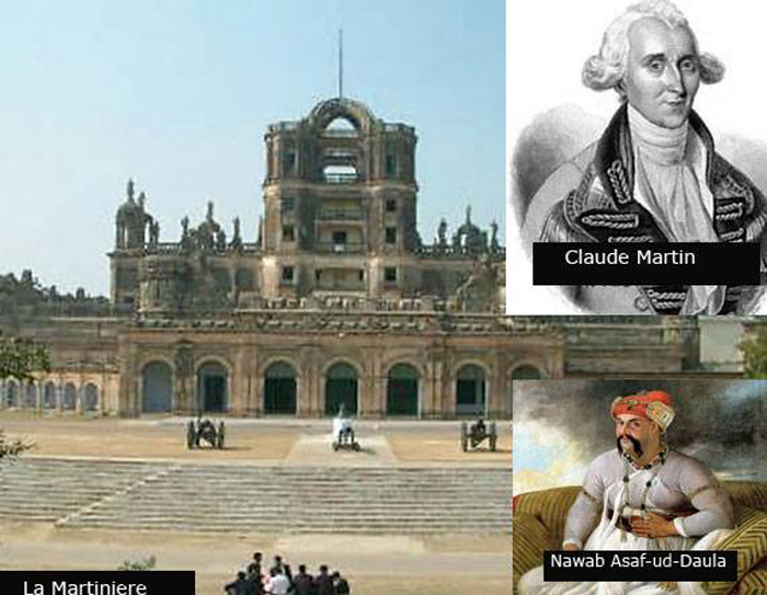 Frenchman Claude Martin, who designed many Lucknow buildings including the La Martiniere,  amassed his fortune under Nawab Asaf-ud-Daula. To think the French