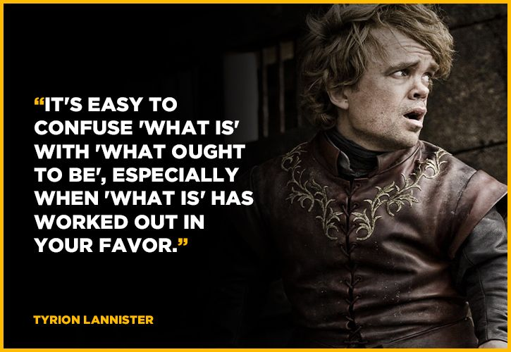 Game of thrones quotes with life lessons.