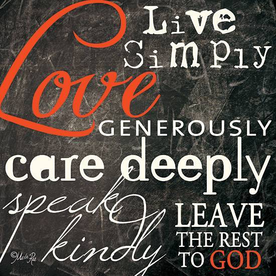 Live Simply. Love Generously. Care Deeply. Speak Kindly. Leave The Rest To God.